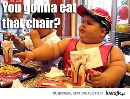 Będziesz jadł to krzesło ?