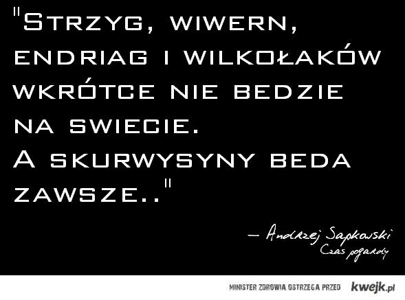 Sapkowski prawdę Ci powie..