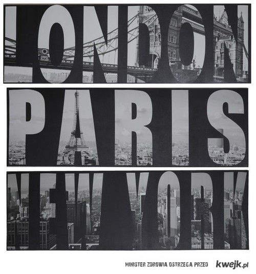 Londyn, Paryż, Nowy Jork.
