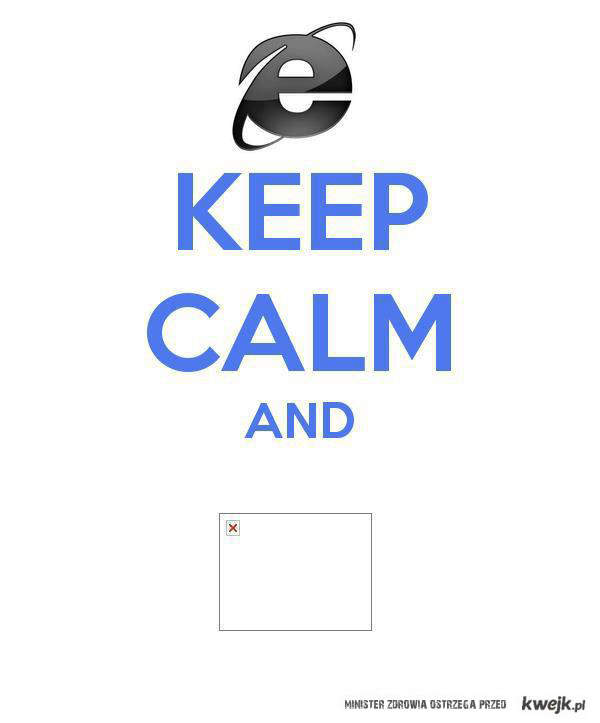 Keep calm and IE