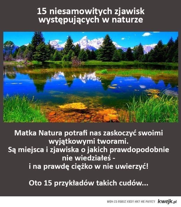 15 niesamowitych zjawisk występujących w naturze, o których prawdopodobnie nie wiedziałeś!