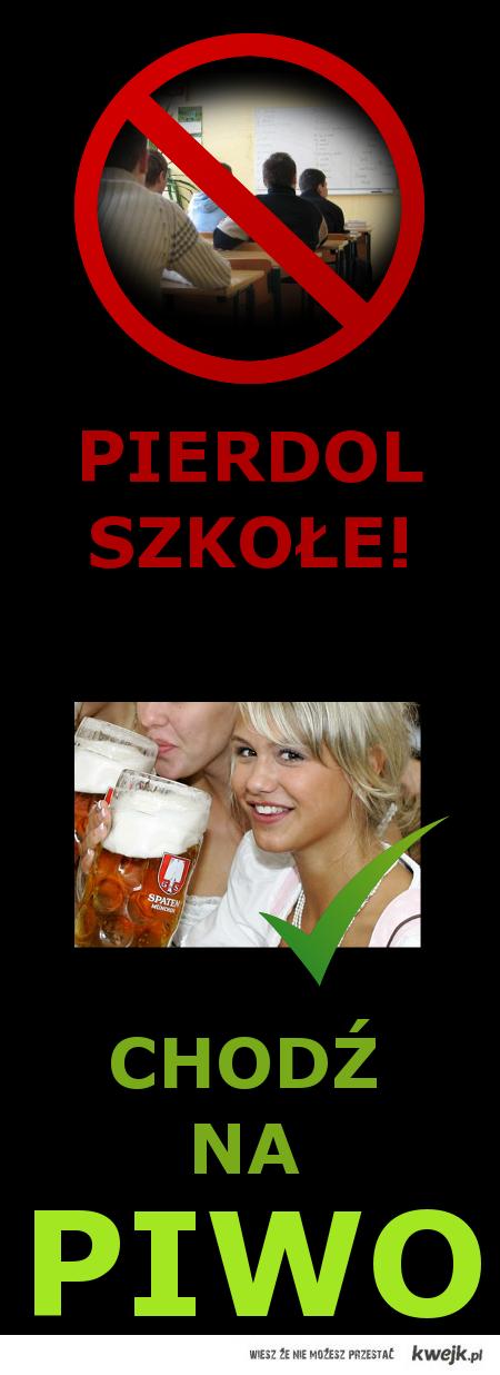 Pierdol szkołe - chodź na piwo!