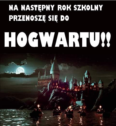 Na następny rok szkolny przenoszę się do Hogwartu!!
