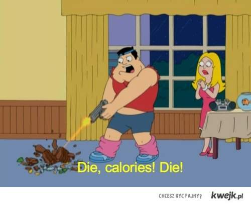 Die calories, die!