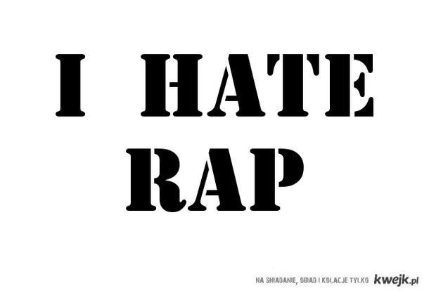 I hate Rap