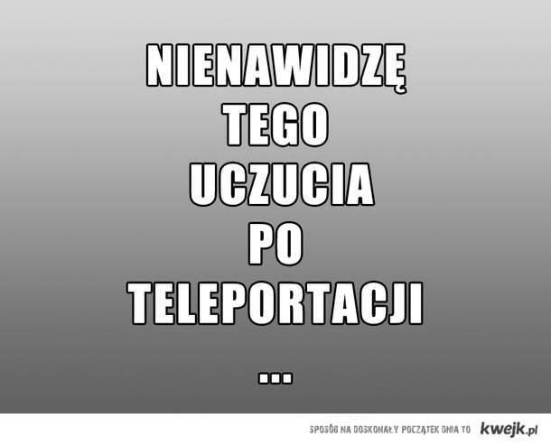 NIENAWIDZĘ TEGO UCZUCIA PO TELEPORTACJI ...