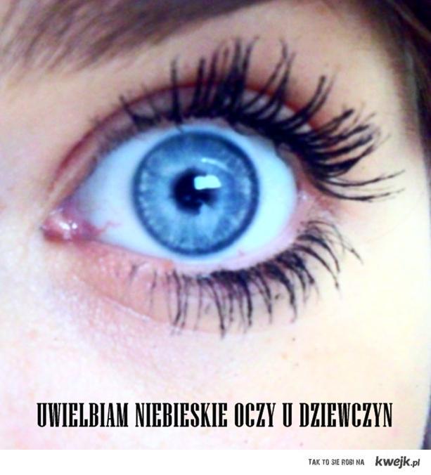 Uwielbiam niebieskie oczy u dziewczyn