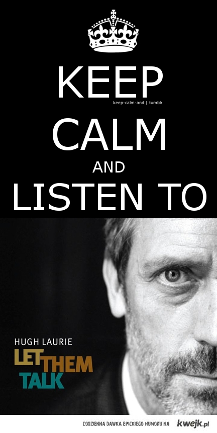 Keep calm and listen to... Hugh Laurie