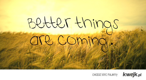 better is coming