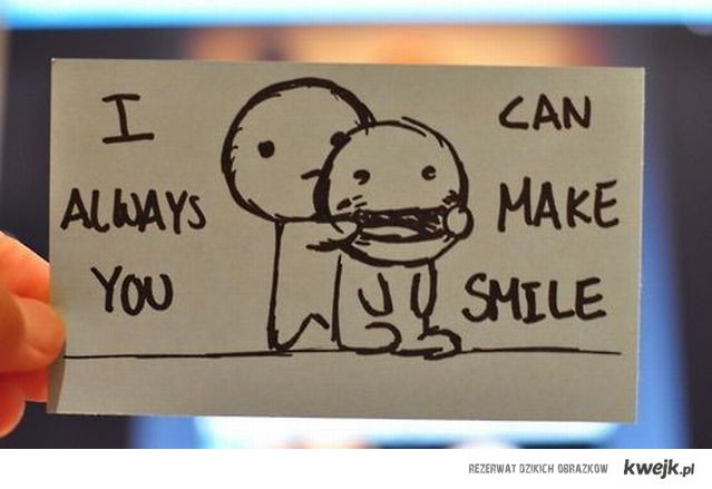 I always you can make smile