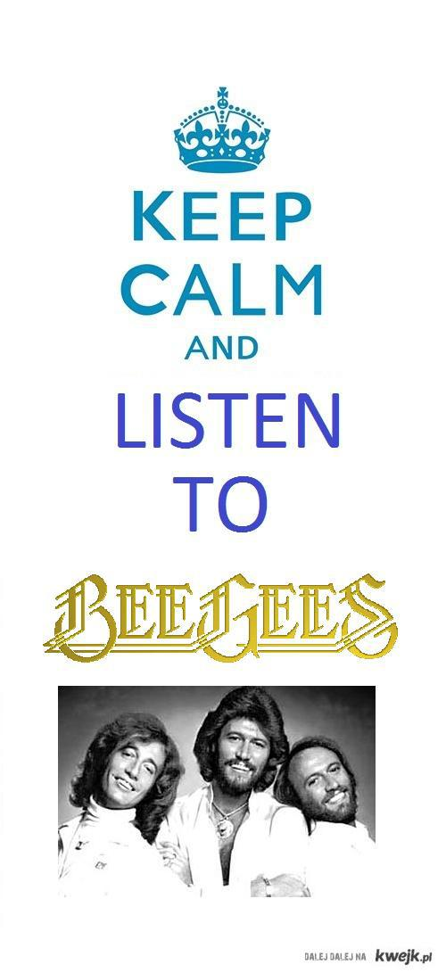 Keep calm and listen to Bee Gees
