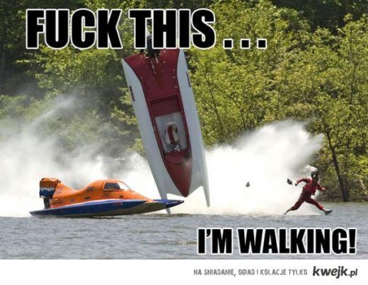 F*ck this, I'm walking!