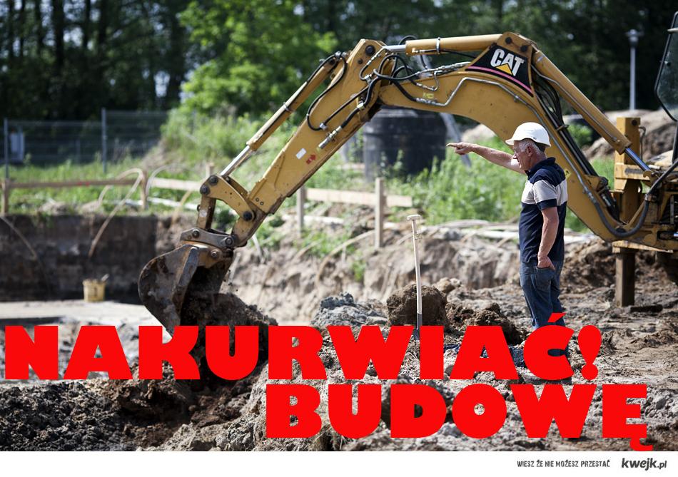 Nakurwiaj budowę!