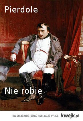 napoleon-pierdolenierobie