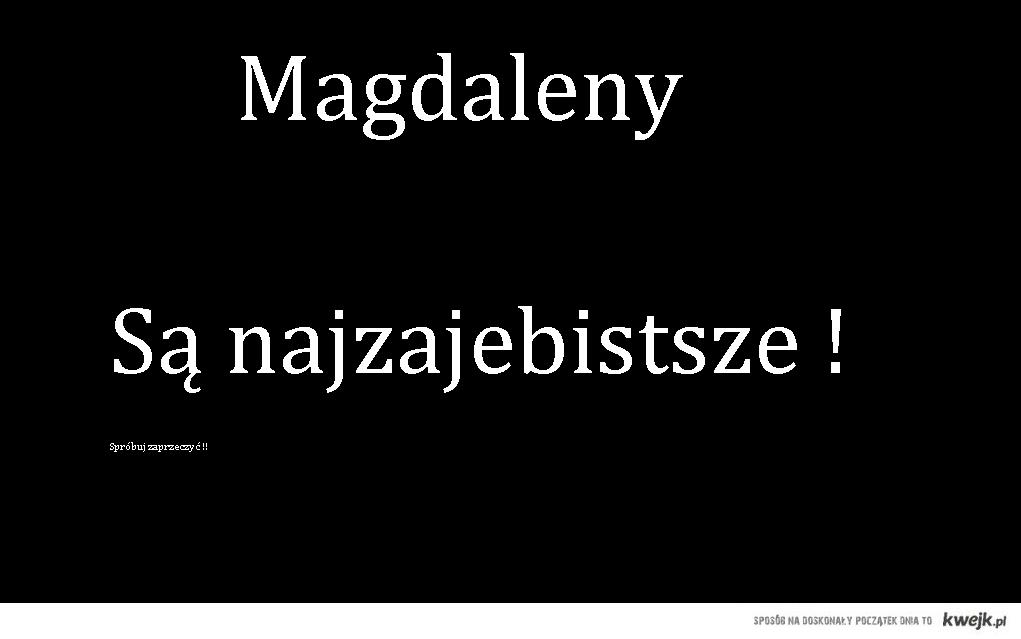 Magdaleny są najzajebistsze !