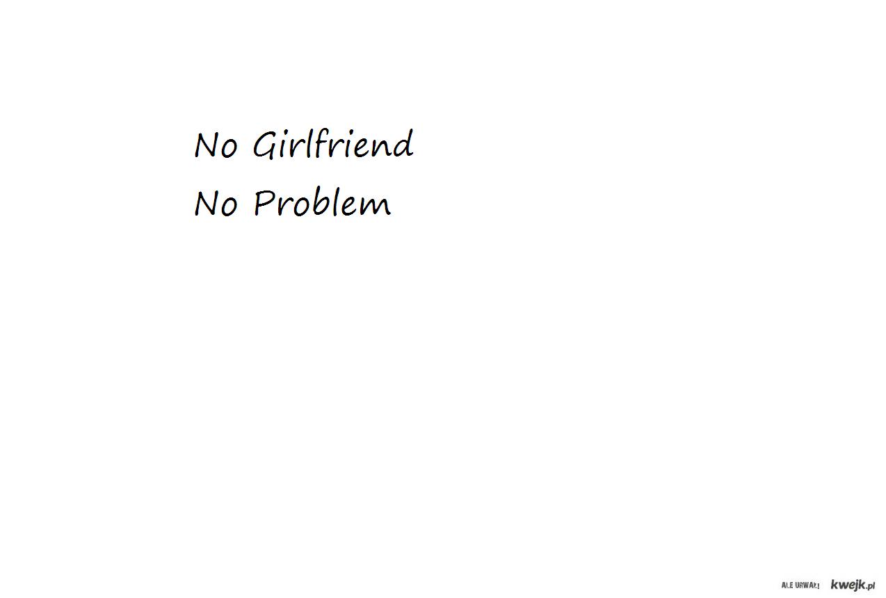 no girlfriend,no problem!