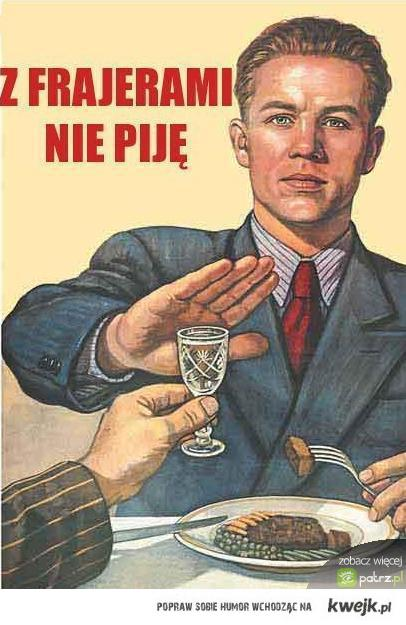 z frajerami nie piję