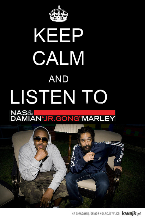 keep calm and listen to Nas/Damian