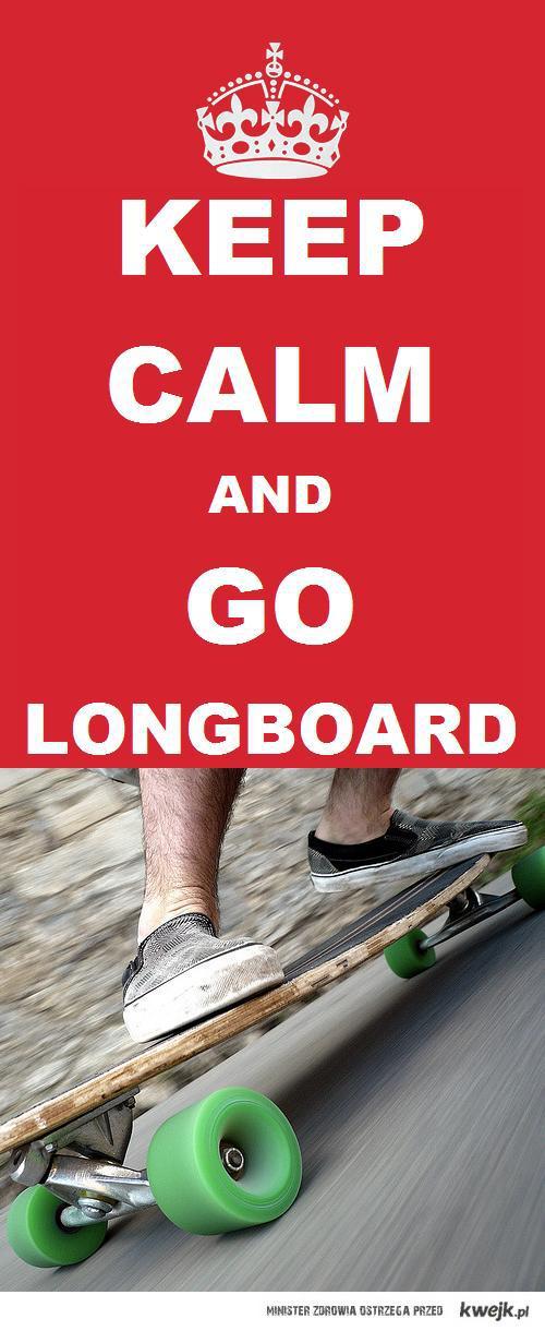 keep calm and go longboard longboardin' is very sexy