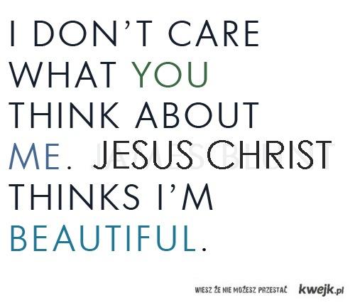 Jesus thinks I'm beautiful
