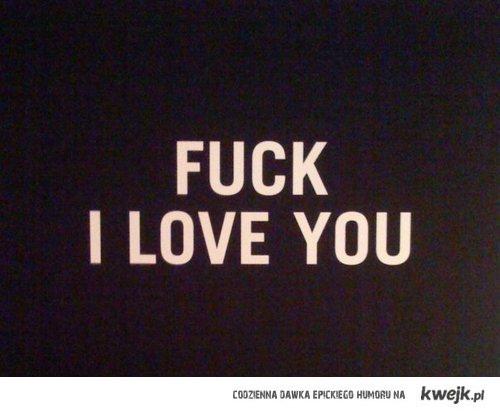 Fuck I love you