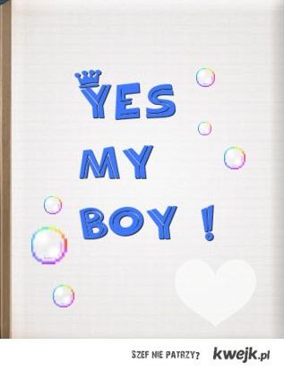 Yes my boy