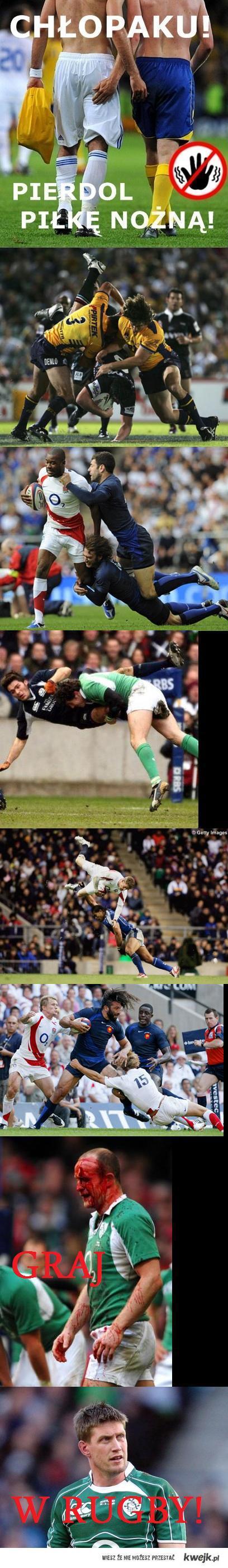 Chłopaku, pierdol pikę nożną! Graj w rugby!
