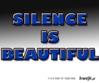 Silence is... BEATIFUL