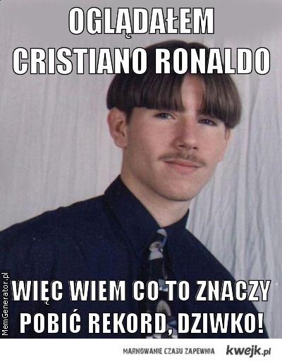 Oglądałem Cristiano Ronaldo...