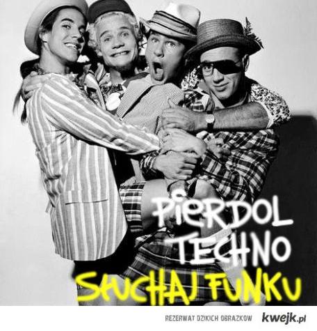 Pierdol techno - słuchaj funku!