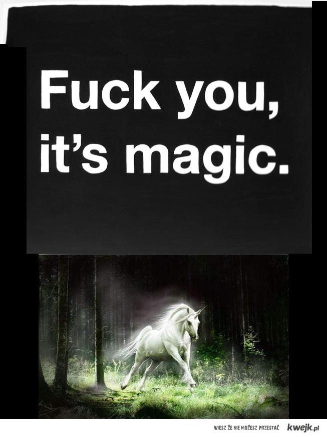Fuck you, it's magic.