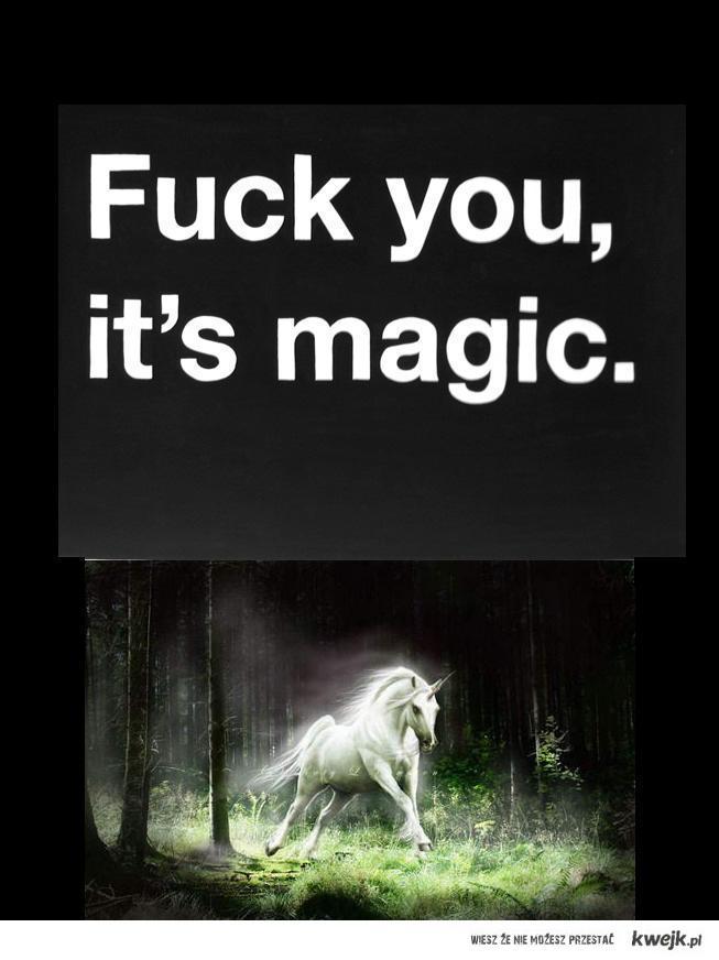fuck you ! it's magic