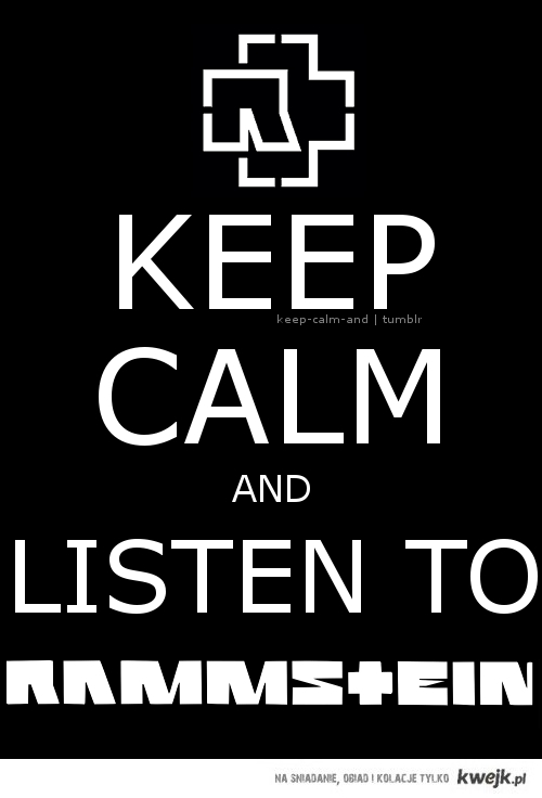 Keep calm and listen to Rammstein