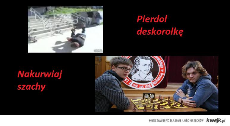 Pierdol deskie, nakurwiaj szachy