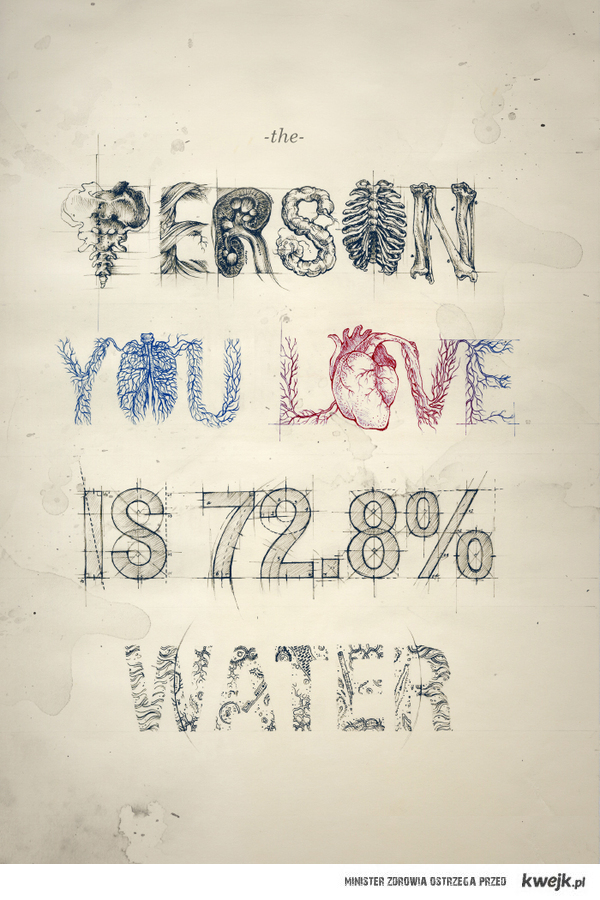 """""""the person you love is 72,8% water"""""""