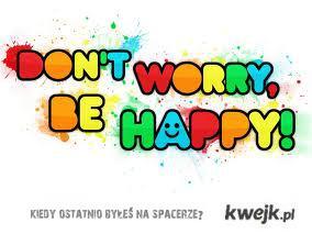 Don't worry - zawsze mogło być gorzej !
