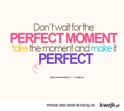 make moment perfect