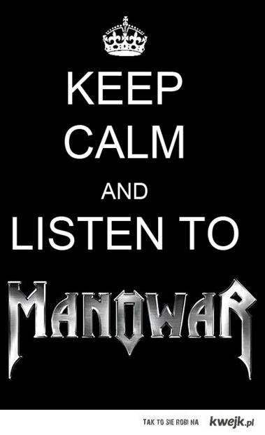 Keep calm and listen to MANOWAR