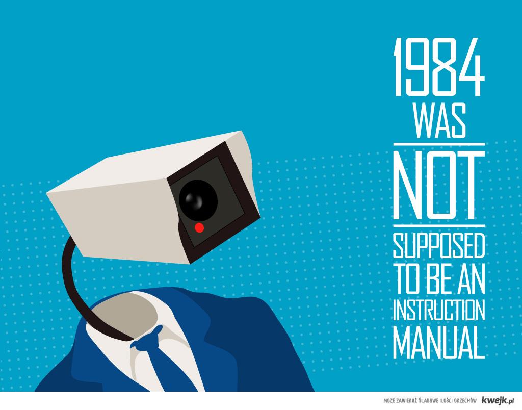 """""""Rok 1984"""" nie miał być instrukcją..."""