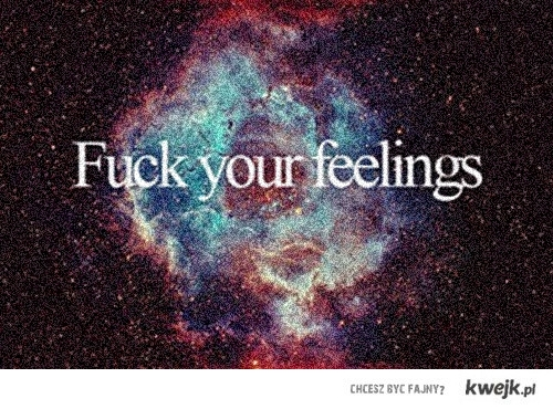 fuck your feelings