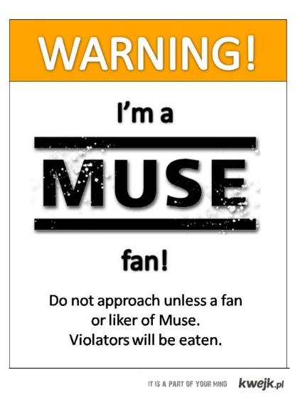 Warning! I'm a MUSE fan!