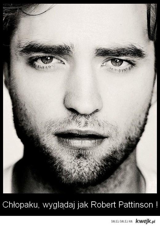 Chłopaku, wyglądaj jak Robert Pattinson !