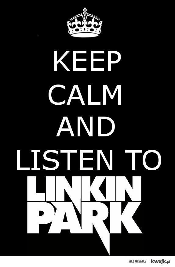 Keep calm and listen to Linkin Park