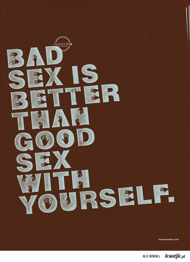 Bad sex is...