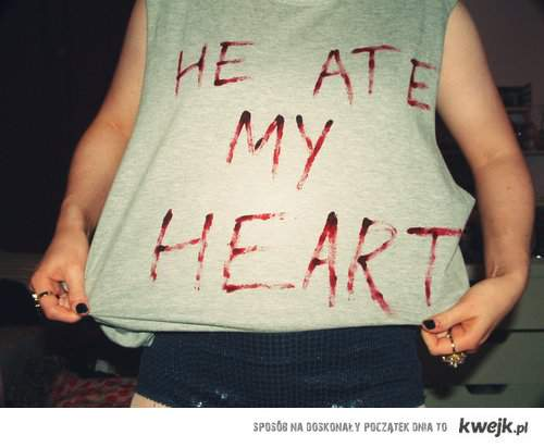 He ate my heart and then He ate my brain <3