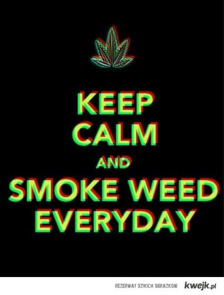 keep calm and smoke weed everyday