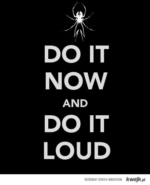 Do it loud!