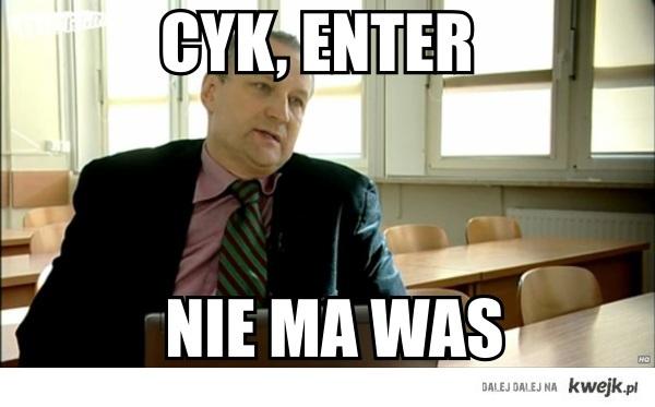 cyk, enter, nie ma was