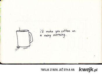 I will make u coffe