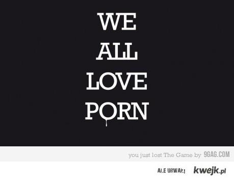 We all love porn